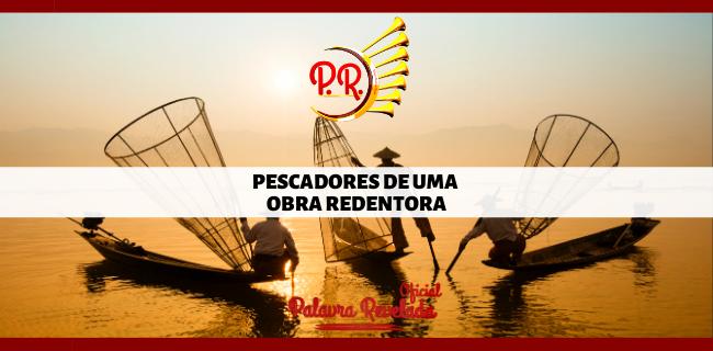 PESCADORES DE UMA OBRA REDENTORA