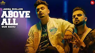 Checkout new song Above all sung lyrics penned and sung by Jassa Dhillon ft Gur Sidhu
