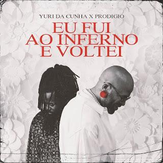 Yuri Da Cunha ft. Prodígio - Eu Fui Ao Inferno e Voltei Download-mp3