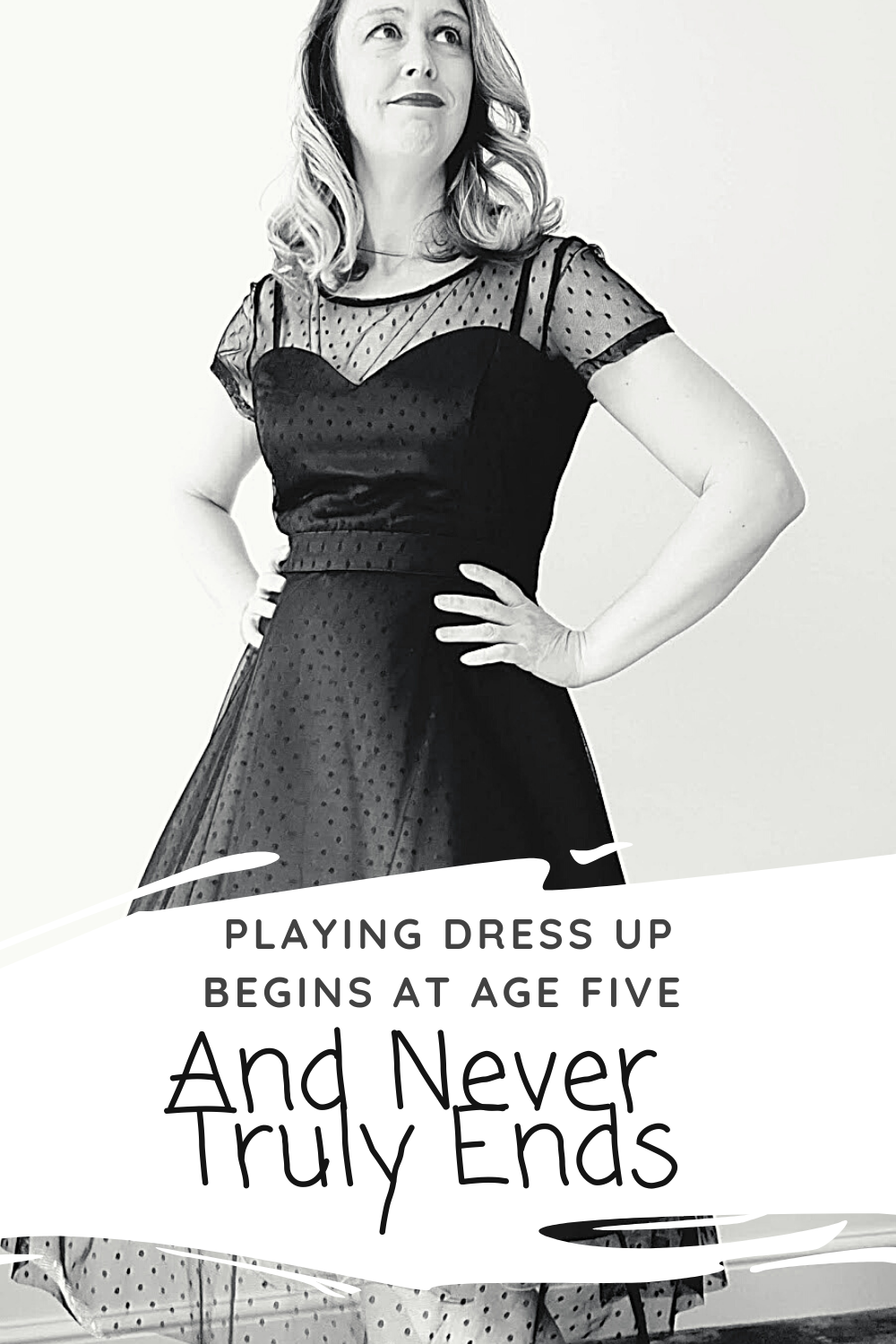 Playing Dress Up Begins At Age Five And Never Truly Ends: