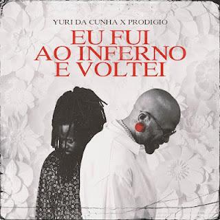 Yuri Da Cunha feat Prodígio - Eu Fui Ao Inferno e Voltei