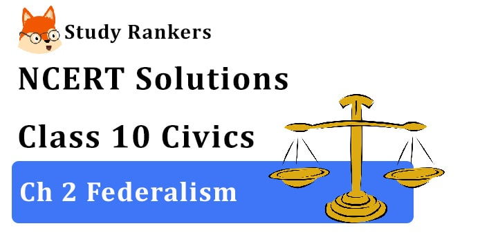 NCERT Solutions for Class 10 Ch 2 Federalism Civics