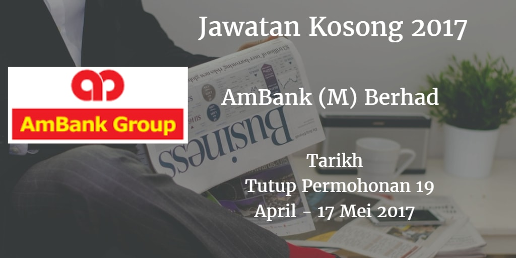 Jawatan Kosong AmBank (M) Berhad  19 April - 17 Mei 2017