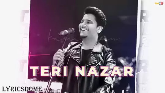 Teri Nazar Lyrics - Kamal Khan