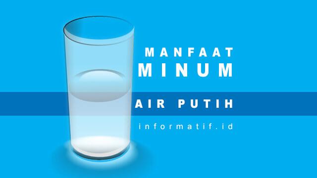 Manfaat Minum Air Putih - Informatif.id