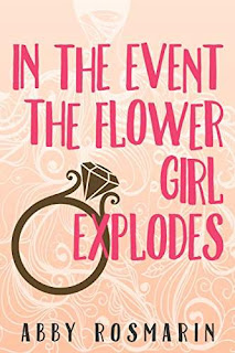 In the Event the Flower Girl Explodes - a hilarious new adult book by Abby Rosmarin
