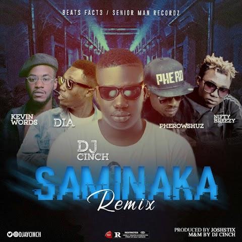 "[Music] Dj Cinch - Saminaka ""Remix"" Feat. DIA,  Nifty,  Kevinword and  Pherowshuz"