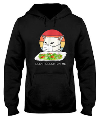 Don't cough on me Hoodie,  Don't cough on me CAT MEME,  Don't cough on me T Shirt ,  Don't cough on me sweatshirt,