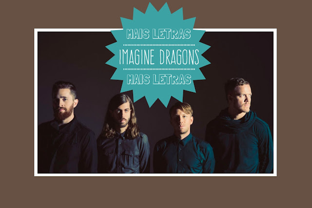 http://letrasmusicaspt.blogspot.pt/search?q=imagine+dragons