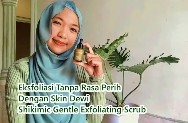 Review Skin Dewi Shikimic Gentle Exfoliating Scrub