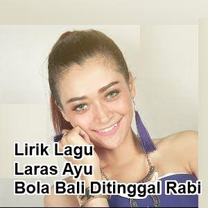Lirik Lagu Laras Ayu - Bola Bali Ditinggal Rabi
