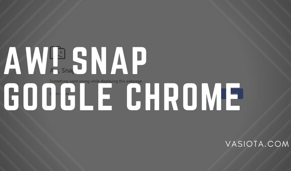 Cara Mengatasi Aw Snap di Google Chrome