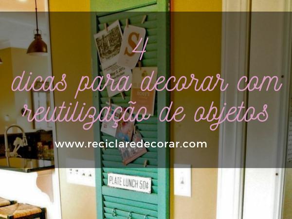 4 Dicas essenciais de decoração e reutilização de itens