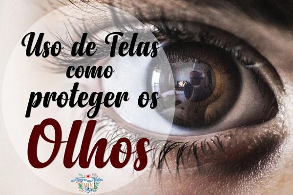 Dicas Práticas Para Proteger os Olhos do Uso das Telas
