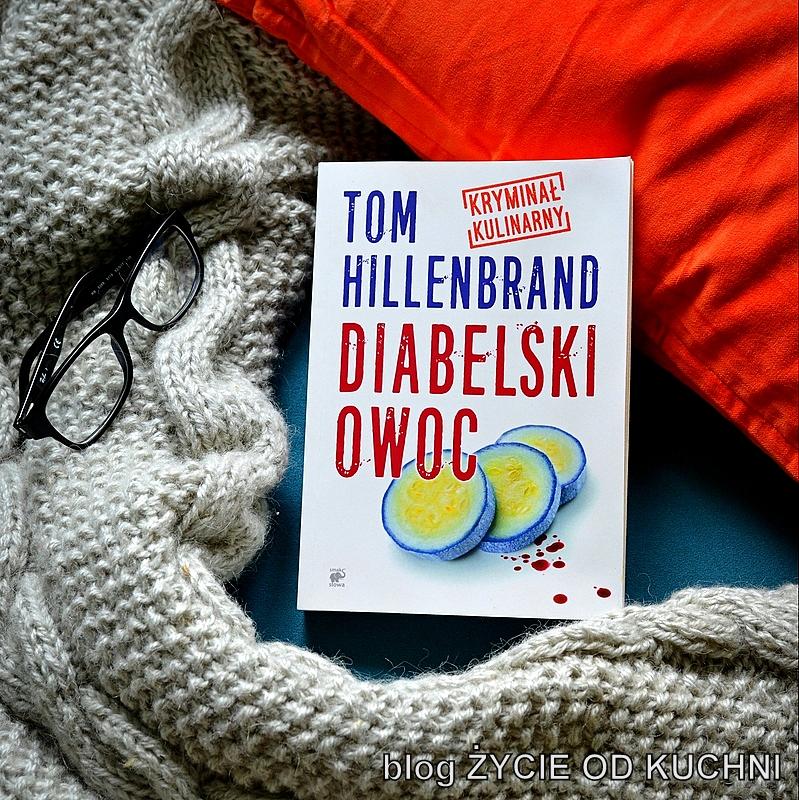 diabelski owoc, kryminał kulinarny, tom hillenbrand, recenzja ksiazki, czytam, ksiazka na wieczor, kryminal, lubie czytac, zycie od kuchni