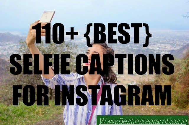 110+ {BEST} selfie captions for instagram (2019)- Bestinstagrambios.in