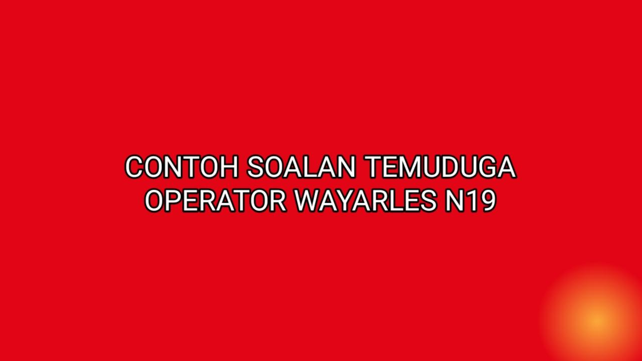 Contoh Soalan Temuduga Operator Wayarles N19 2021