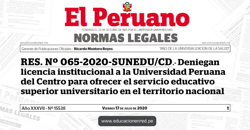 RES. Nº 065-2020-SUNEDU/CD.- Deniegan licencia institucional a la Universidad Peruana del Centro para ofrecer el servicio educativo superior universitario en el territorio nacional