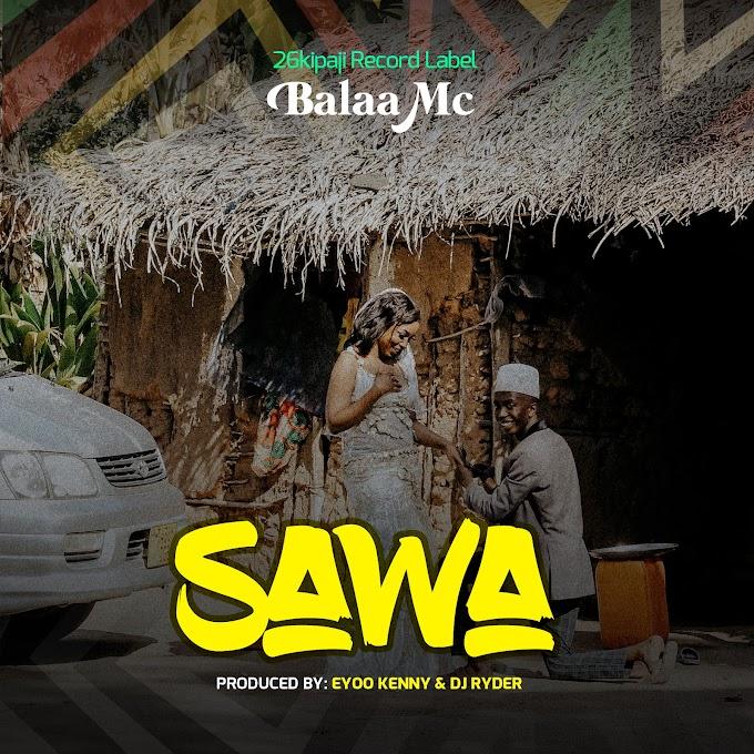 AUDIO | BALAA MC - SAWA | DOWNLOAD NOW