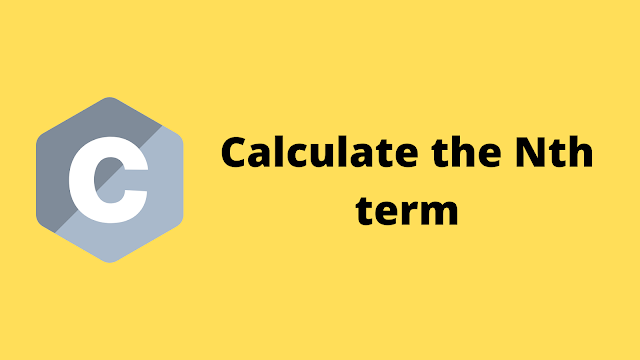 HackerRank Calculate the Nth term solution in c programming