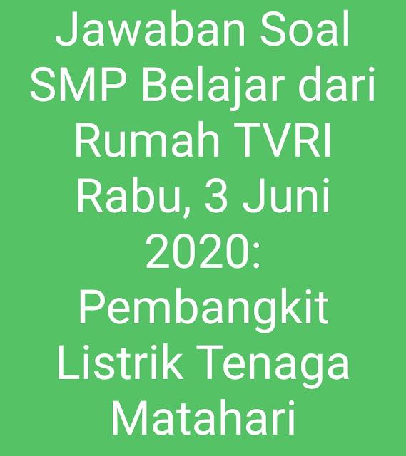 Jawaban Soal SMP Belajar dari Rumah TVRI Rabu, 3 Juni 2020: Pembangkit Listrik Tenaga Matahari