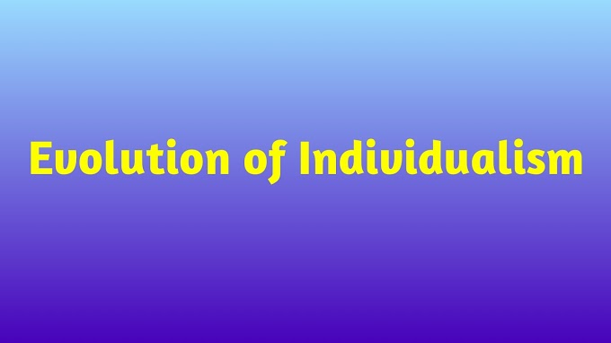 Individualism, explain Evolution of Individualism
