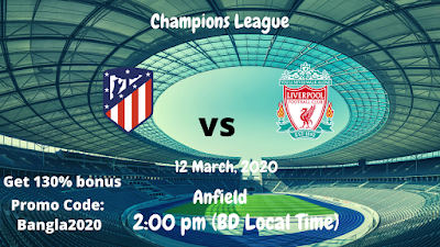 Atletico Madrid vs Liverpool | Uefa Champions League | 12 March, 2020 (2:00 am BD Local Time) | Anfield