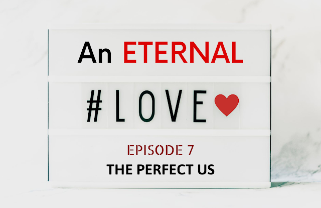 AN ETERNAL LOVE | Episode 7 - THE PERFECT US