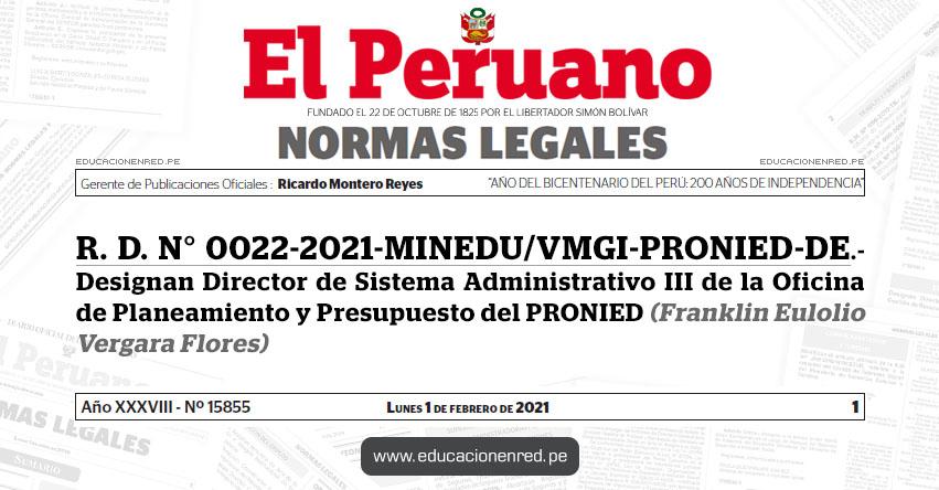 R. D. N° 0022-2021-MINEDU/VMGI-PRONIED-DE.- Designan Director de Sistema Administrativo III de la Oficina de Planeamiento y Presupuesto del PRONIED (Franklin Eulolio Vergara Flores)