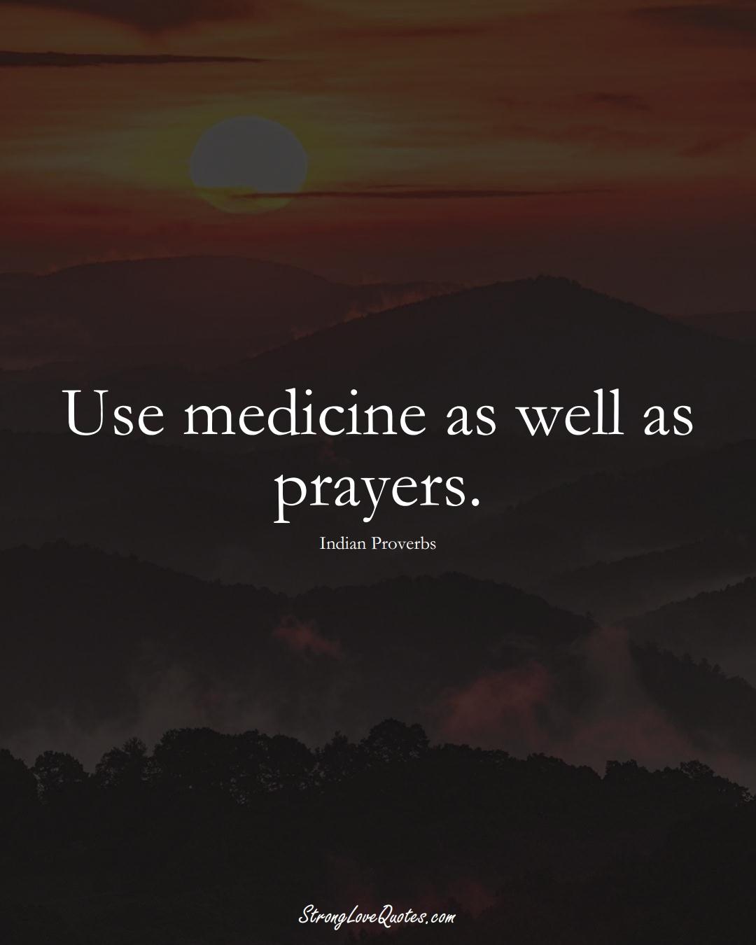 Use medicine as well as prayers. (Indian Sayings);  #AsianSayings