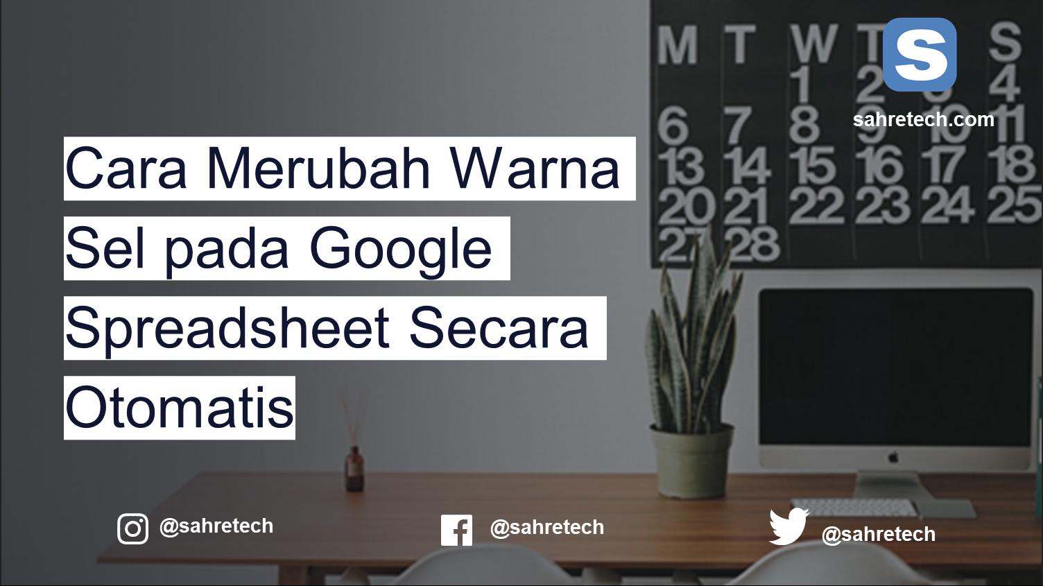 Cara Merubah Warna Sel Pada Google Spreadsheet Secara Otomatis Sahretech
