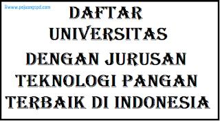 Daftar Universitas Dengan Jurusan Teknologi Pangan Terbaik di Indonesia
