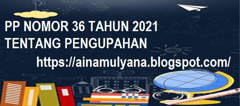 merupakan salah satu peraturan pemerintah selaku  pelaksanaan Undang PP NOMOR 36 TAHUN 2021 TENTANG PENGUPAHAN