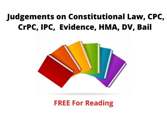 Judgements on Constitutional Law, CPC, CrPC, IPC,  Evidence, HMA, DV, Bail - Free Reading Available