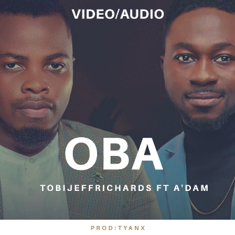 New Muisc: Tobi Jeff Richards - ''Oba'' Feat. A'dam (+Video) || @tobijeffrichard @adam_songbird_