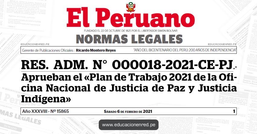 RES. ADM. N° 000018-2021-CE-PJ.- Aprueban el «Plan de Trabajo 2021 de la Oficina Nacional de Justicia de Paz y Justicia Indígena»