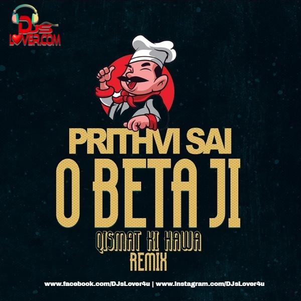 O Beta Ji Qismat Ki Hawa Prithvi Sai Remix