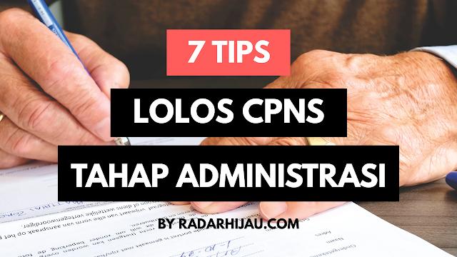 7 Tips Lolos CPNS/ CASN Tahap Administrasi