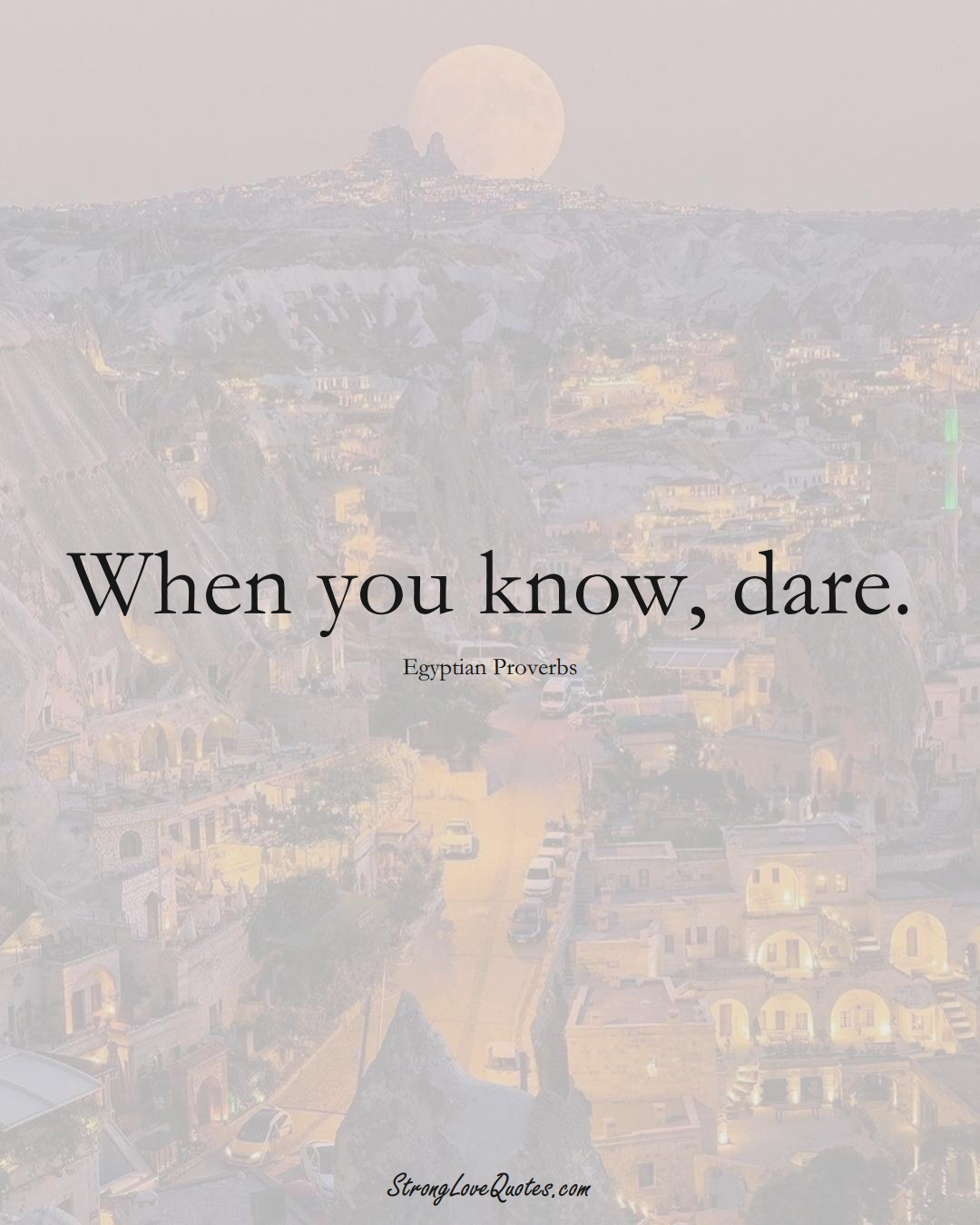 When you know, dare. (Egyptian Sayings);  #MiddleEasternSayings