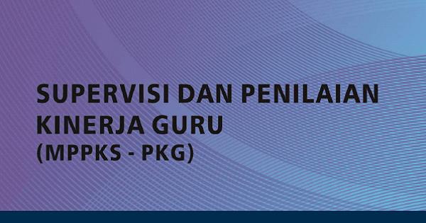 Modul Supervisi Dan Penilaian Kinerja Guru (MPPKS - PKG) Tahun 2019. PDF