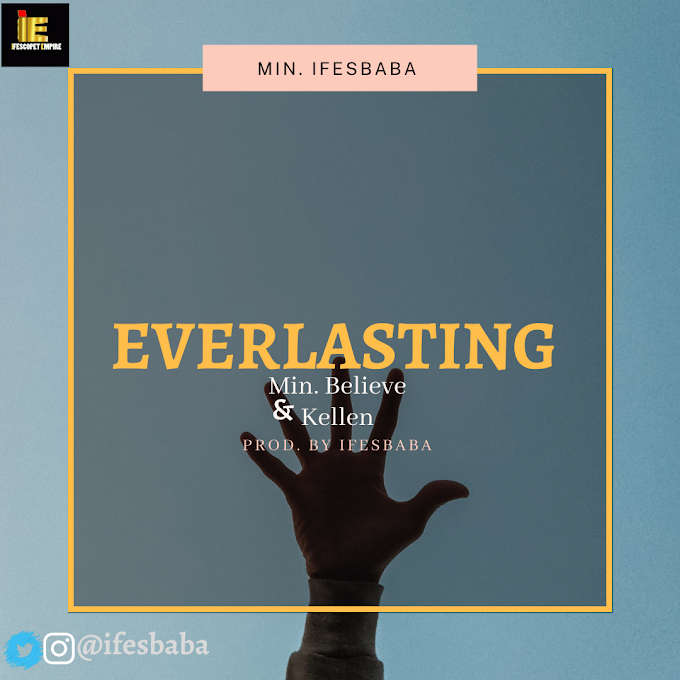Minister Ifesbaba – Everlasting Ft. Minister Believe X Calen [Download MP3]