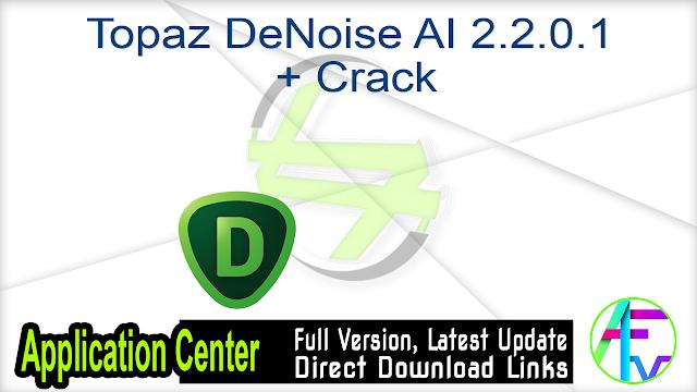Topaz DeNoise AI 2.2.0.1 + Crack