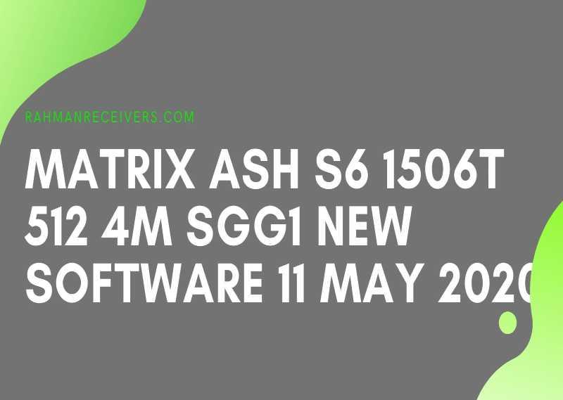 MATRIX ASH S6 1506T 512 4M SGG1 NEW SOFTWARE 11 MAY 2020