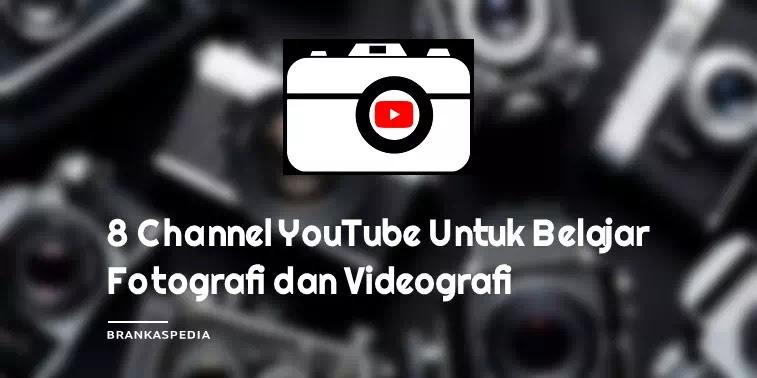 Channel YouTube Untuk Belajar Fotografi dan Videografi