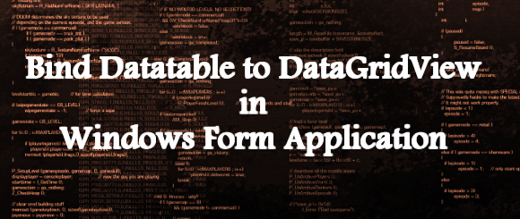 How to Bind Datatable to DataGridView Control in Windows Form Application