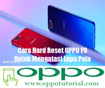 Cara Hard Reset OPPO F9 Untuk Mengatasi Lupa Pola