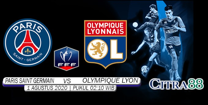 PREDIKSI PSG VS OLYMPIQUE LYONNAIS 1 AGUSTUS 2020