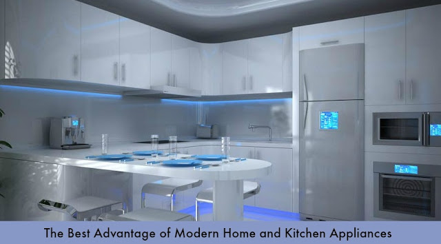 The Best Advantage of Modern Home and Kitchen Appliances