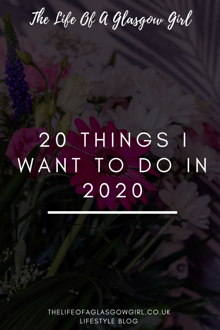 20 things I want to do in 2020 - Taking a look at 20 things I want to do in 2020 and a look back at how I got on with 2019's pinterest image on Thelifeofaglasgowgirl.co.uk
