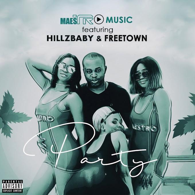 Music; Maestro Music Ft Hillzbaby & Freetown - Party | @maestromusic10